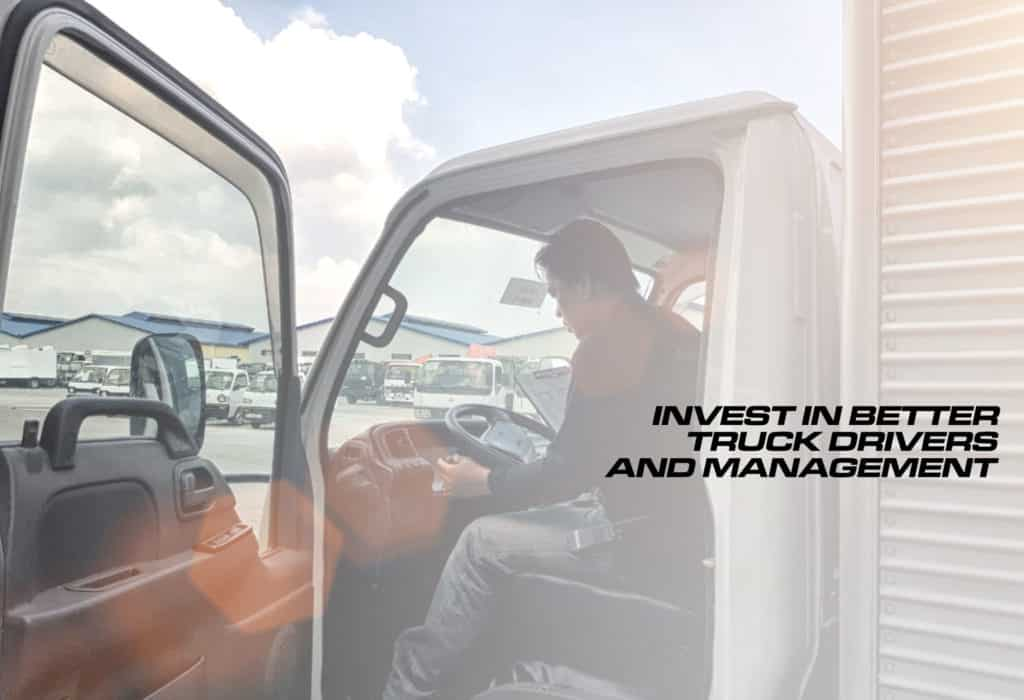 Invest in better truck drivers and management